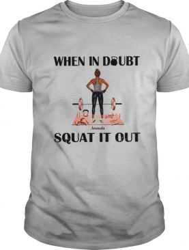 When in doubt amada squat it out shirt