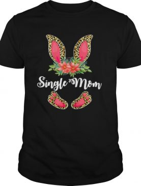 Womens Easter Day Gifts Cute Flower Single Mom Leopard Bunny shirt