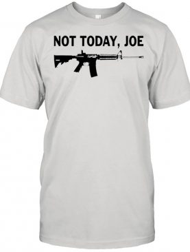 AR-15 not today Joe shirt