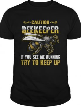 Beekeeper Caution If You See Me Running Try To Keep Up Bee Shirt