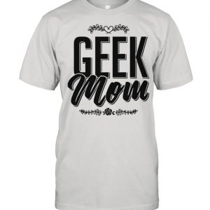 Geek Mom new mom geek Mother's Day for mama Shirt Classic Men's T-shirt