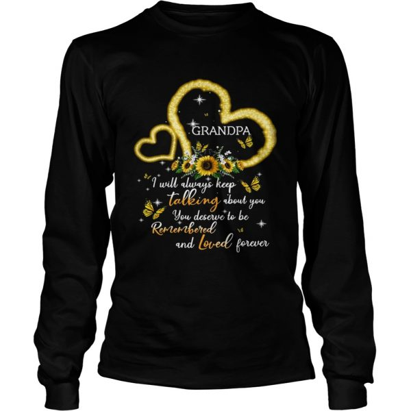 I Will Always Keep Talking About You You Deserve To Be Remembered And Loved Forever Grandpa T Long Sleeve