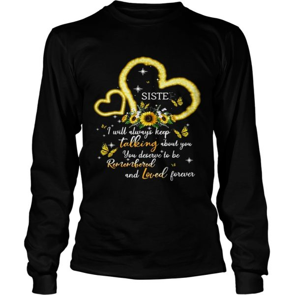 I Will Always Keep Talking About You You Deserve To Be Remembered And Loved Forever Sister T Long Sleeve