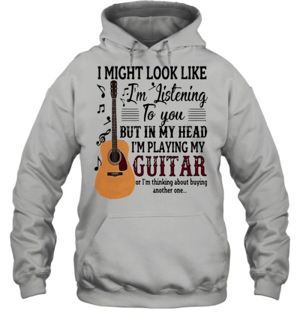 I might look like Im listening to you but in my head Im playing my guitar  Unisex Hoodie