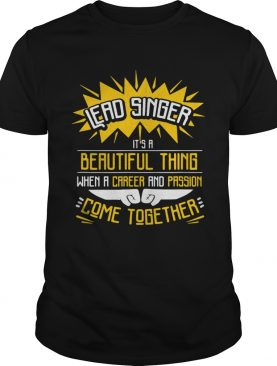 Lead Singer Its A Beautiful Thing When A Career And Passion Come Together Tshirt