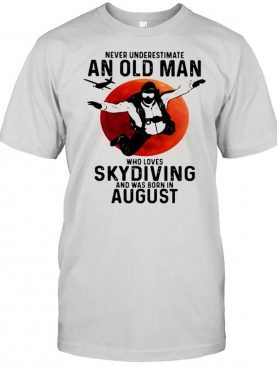 Never Undersestimate An Old Man Who Loves Skydiving And Was Born In August Blood Moon Shirt