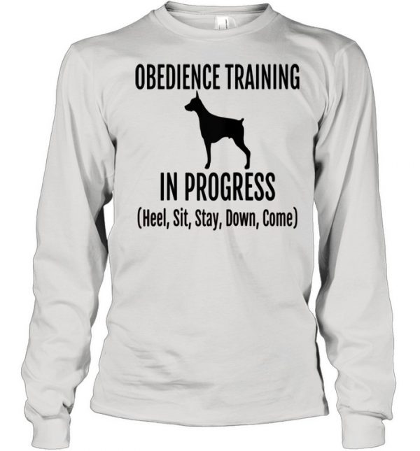 Obedience Training in Progress Heel Sit Stay Down Come Shirt Long Sleeved T-shirt