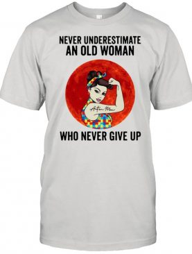 The Girl Tattoos Autism Mom Never Underestimate An Old Woman Who Never Give Up Sunset shirt