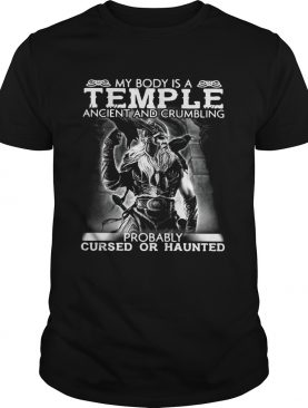 Viking My Body Is A Temple Ancient And Crumbling Probably Cursed Or Haunted Tshirt