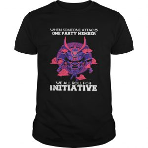 When someone attacks one party member we all roll for initiative  Unisex