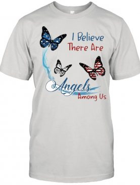 Butterfly I Believe There Are Angels Among Us Shirt
