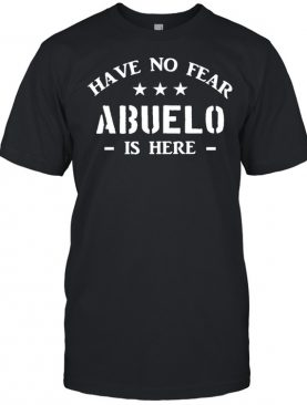 Have no fear abuelo is here shirt
